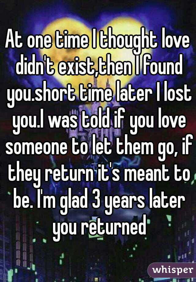 At One Time I Thought Love Didnt Existthen I Found Youshort Time