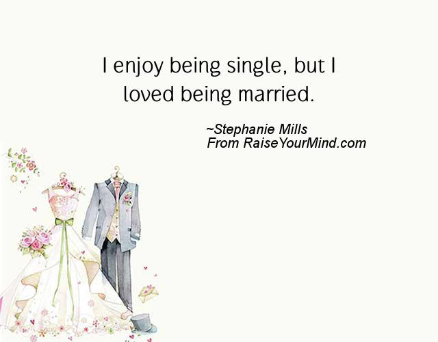 Wedding Wishes Quotes Verses I Enjoy Being Single But I Loved