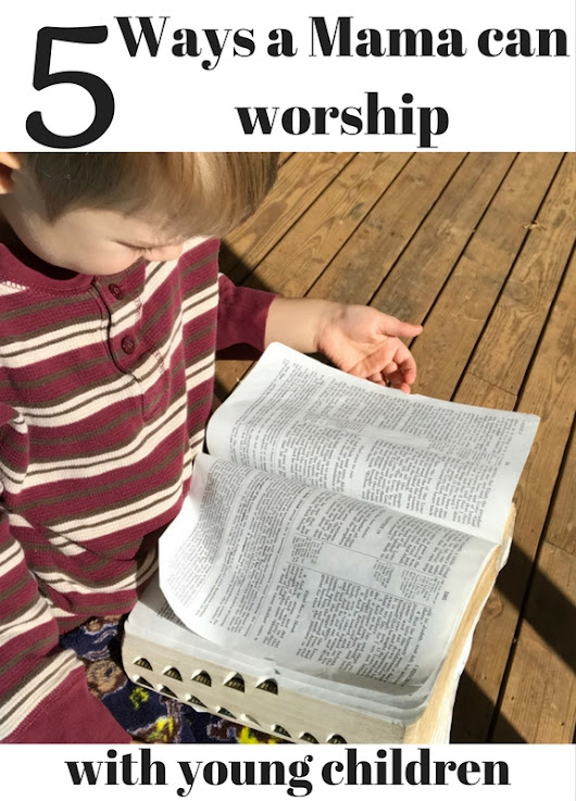 5 Ways a Mama Can Worship with Young Children