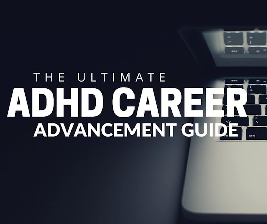 The Ultimate ADHD Career Advancement Guide