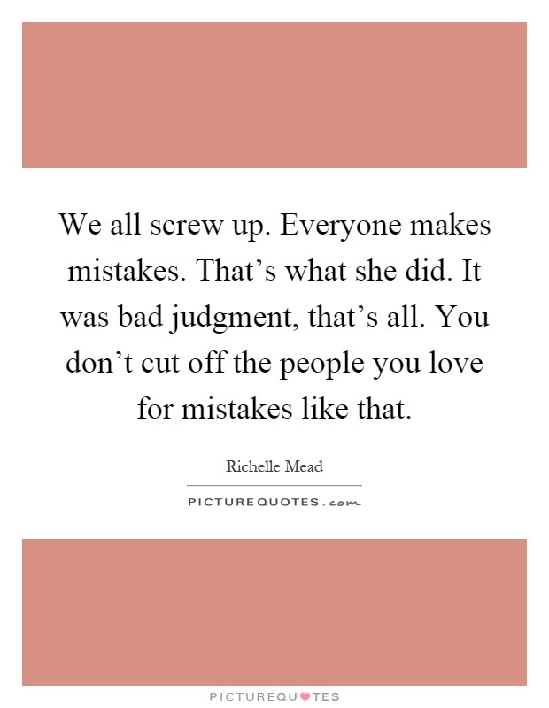 We All Screw Up Everyone Makes Mistakes Thats What She Did