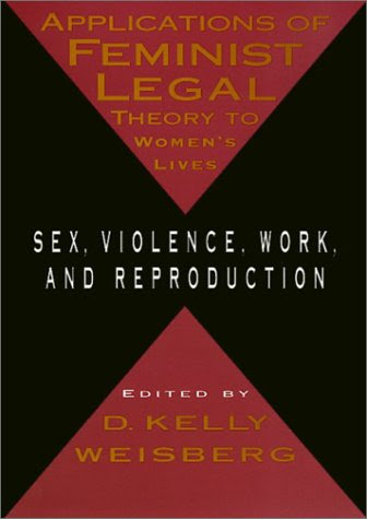 Applications Of Feminist Legal Theory To Womens Lives Sex Violence Work And Repdroduction