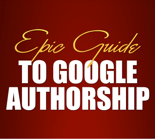 Epic Guide to Google Authorship - Boost Blog Traffic