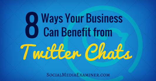 8 Ways Twitter Chats Can Benefit Your Business |