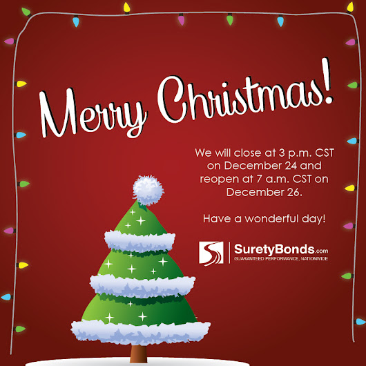 Happy holidays from SuretyBonds.com - our office closes at 3 p.m. tomorrow