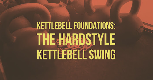 Kettlebell Foundations: The Hardstyle Kettlebell Swing - Kettlebell Kings