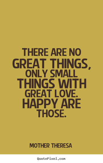 Mother Theresa Picture Quote There Are No Great Things Only Small