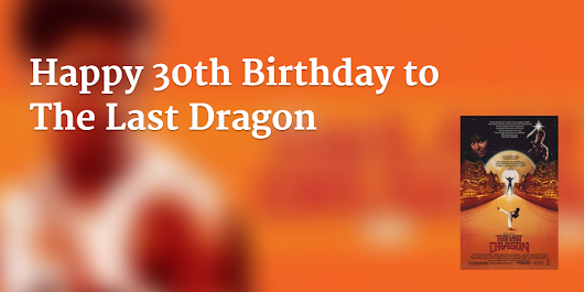 Happy 30th Birthday to Berry Gordy's The Last Dragon | The Last Dragon Tribute