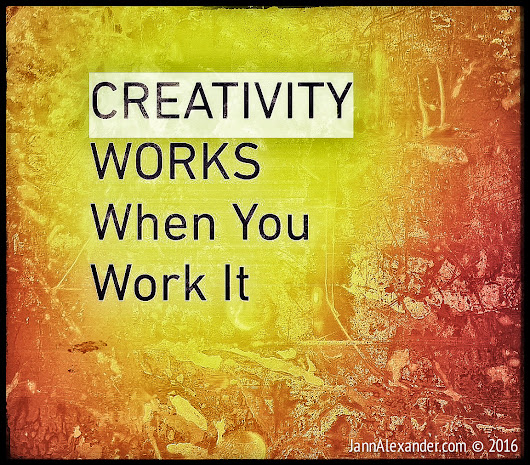 Creativity Works…When You Work It