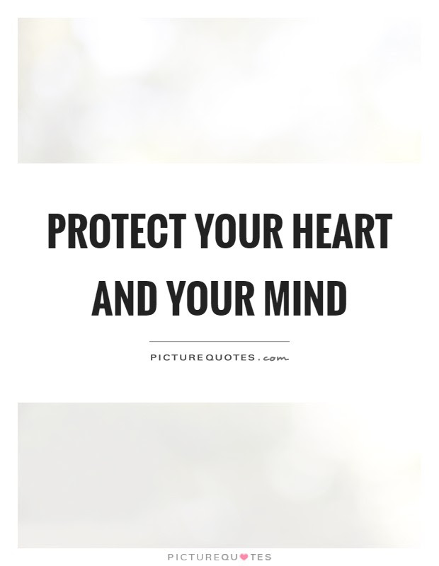 Protect Your Heart And Your Mind Picture Quotes