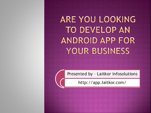 Are you looking to develop an android app for your business
