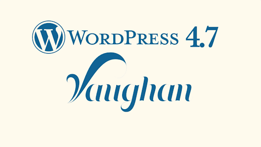 "WordPress 4.7 ""Vaughan"""