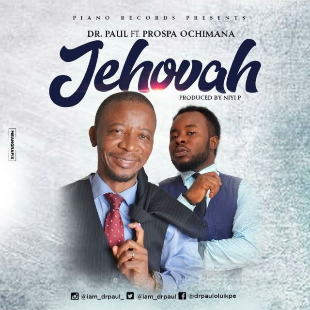 [DOWNLOAD] Music: Dr Paul – Jehovah (Ft. Prospa Ochimana)