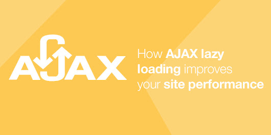 How AJAX Lazy Loading Improves Your Site Performance