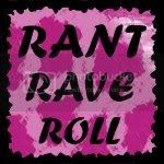 Rant Rave Roll