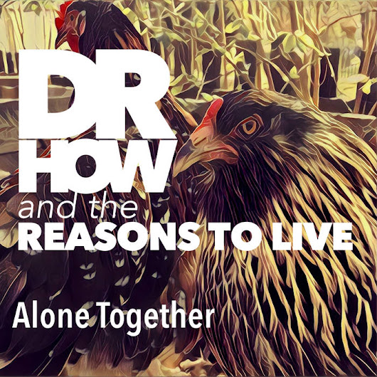 Dr.How and The Reasons To Live - ​Alone Together
