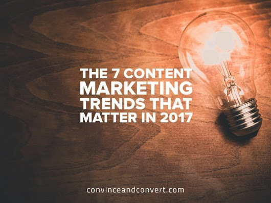 The 7 Content Marketing Trends That Matter in 2017 | Social Media, SEO, Mobile, Digital Marketing