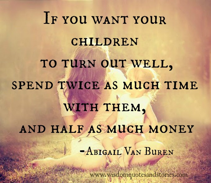 Spend Twice As Much Time And Half As Much Money With Your Children