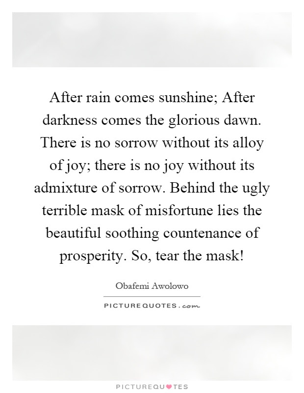 After Rain Comes Sunshine After Darkness Comes The Glorious