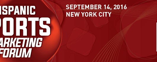 Hispanic Sports Marketing Forum, September 14, 2016, New York, NY