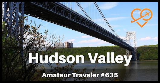 Things To Do in the Hudson Valley in New York (Podcast)