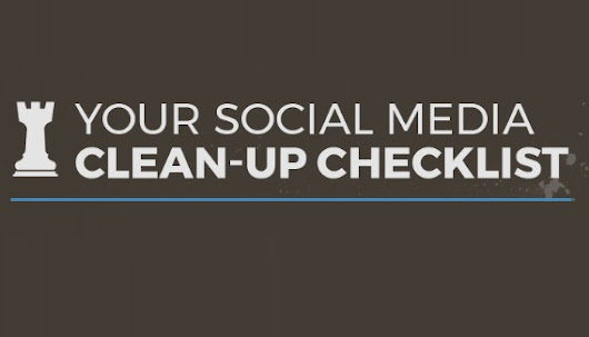 Your Social Media Clean-Up Checklist [Infographic]