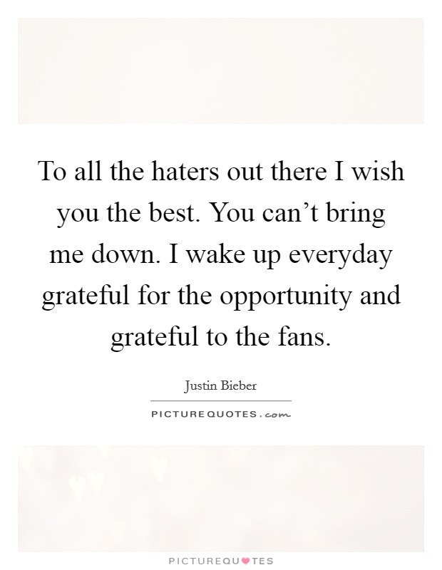 To All The Haters Out There I Wish You The Best You Cant Bring