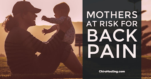 Mothers at Risk for Back Pain | St. Louis Chiropractor | Accident and Pain Relief St. Louis MO