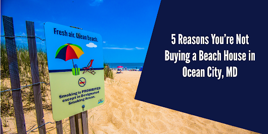5 Reasons You're Not Buying a Beach Home in Ocean City, MD