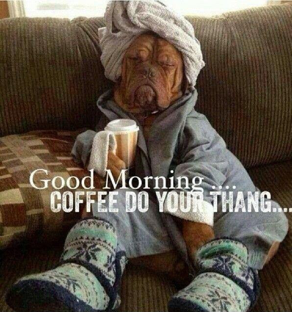 Good Morning Coffee Do Your Thang Picture Quotes