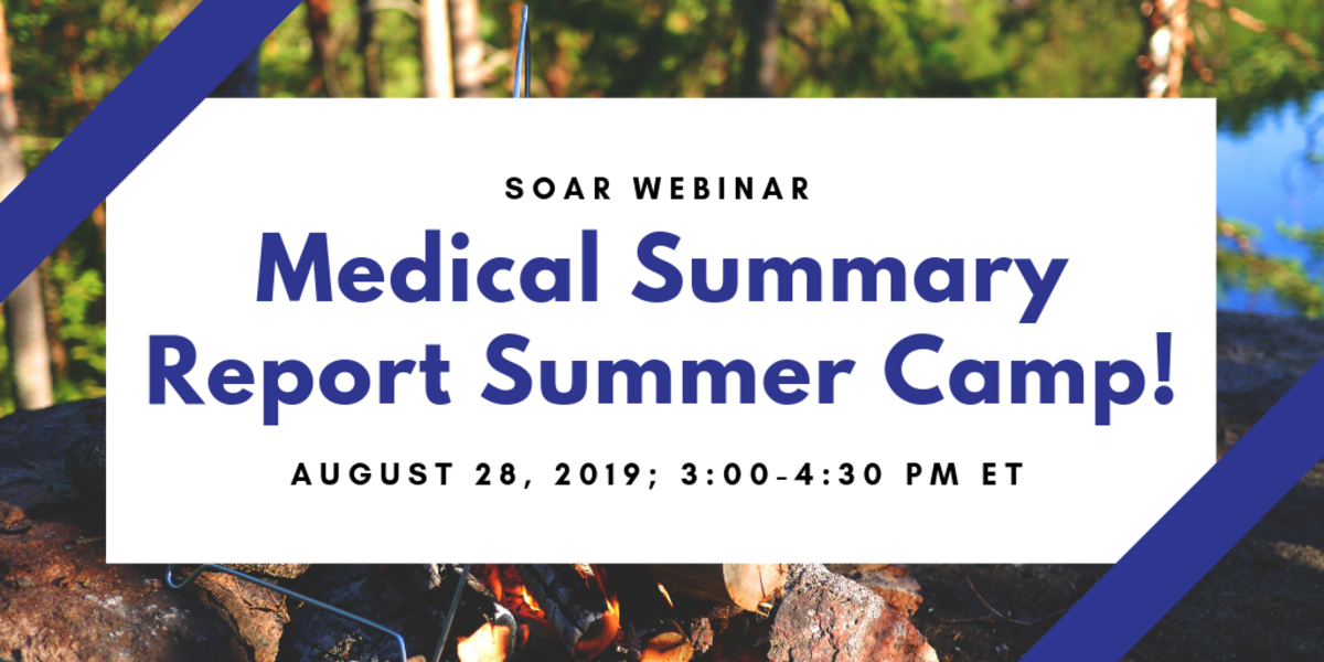 SOAR Webinar: Medical Summary Report Summer Camp; August 28, 2019; 3:00-4:30pm ET