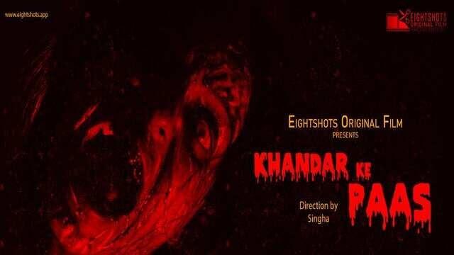 Khandar Ke Paas (2020) - Eightshots WebSeries Season 1 Complete