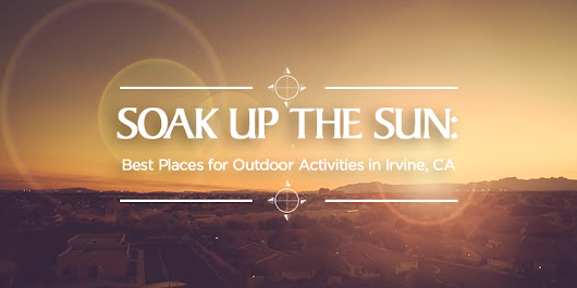 Soak Up The Sun: Best Places for Outdoor Activities in Irvine, CA