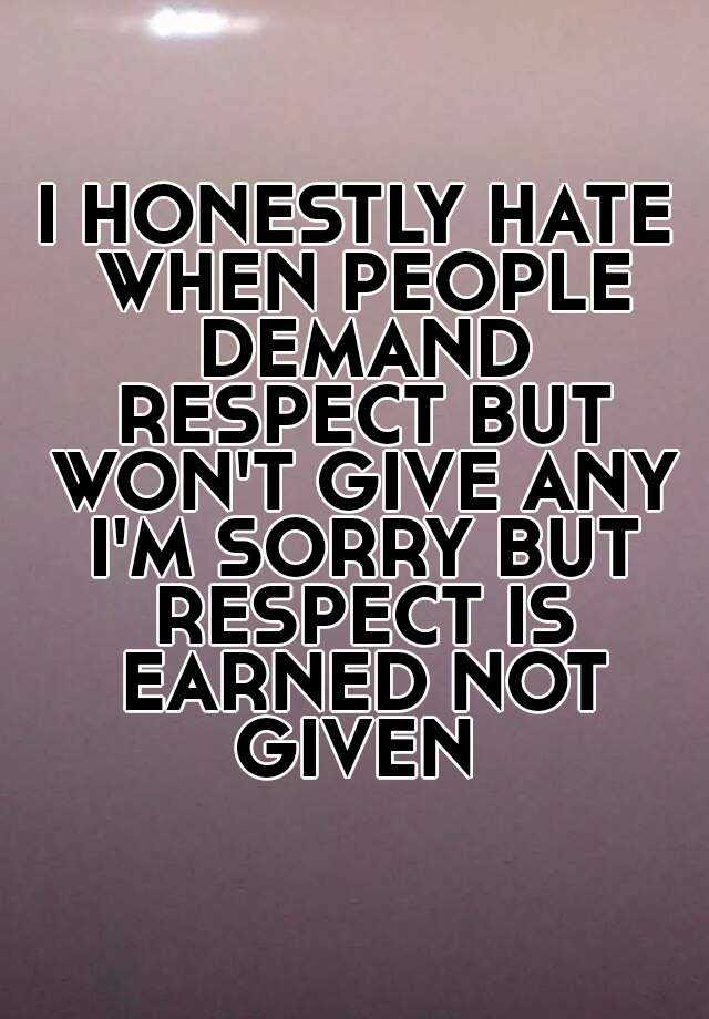 I Honestly Hate When People Demand Respect But Wont