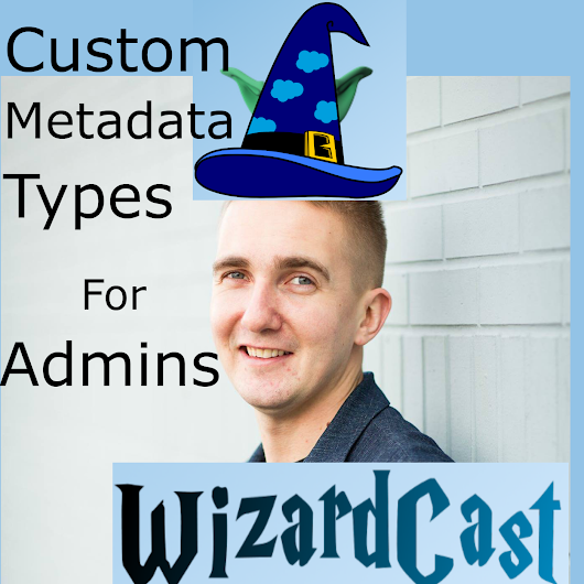 WizardCast Welcome to the Custom Metadata party with Vladimir Gerasimov Episode 69 - The Wizard News