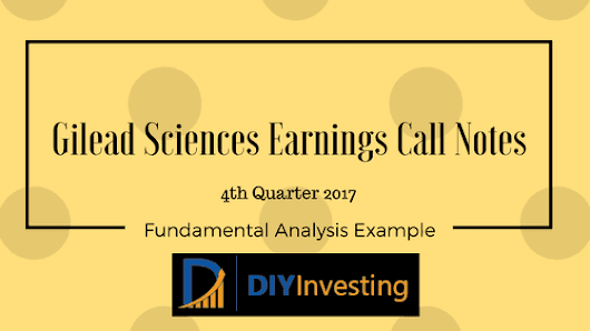 Gilead Sciences Earnings Call Notes - 4Q 2017 - DIY Investing