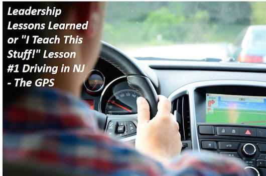 "Leadership Lessons Learned or ""I Teach This Stuff!"" Lesson #1 Driving in NJ - The GPS - Champions For Success"