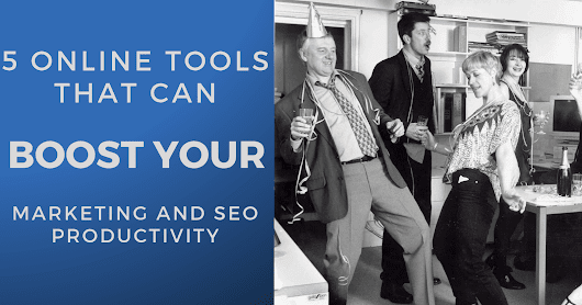 These 5 Online Tools Will Boost Your Marketing & SEO Productivity