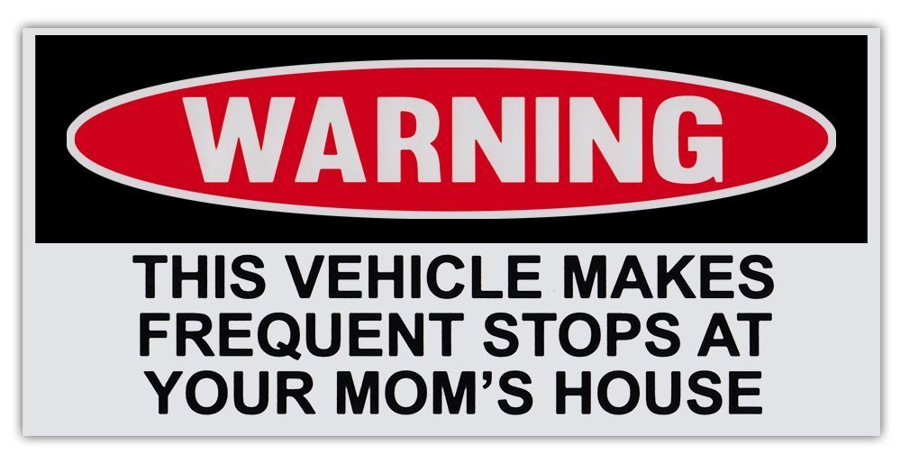 Amazon.com: Vehicle Makes Frequent Stops At Your Mom's House Funny ...