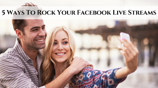 5 Ways To Rock Your Facebook Live Streams • My Lead System PRO – MyLeadSystemPRO
