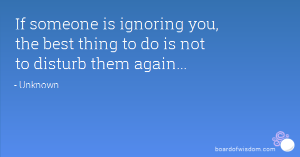 Quotes About Not Ignoring Someone 18 Quotes