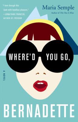 Cover image for Where'd you go, Bernadette : a novel