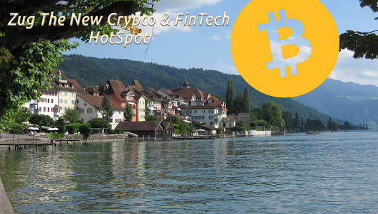 Zug: The New Crypto and FinTech HotSpot ! - Bitcoin News