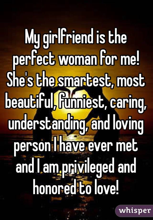 My Girlfriend Is The Perfect Woman For Me Shes The Smartest Most