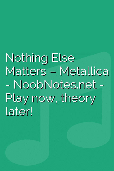Nothing Else Matters - Metallica - music notes for newbies