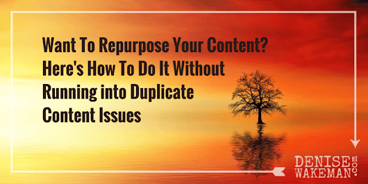 Want To Repurpose Your Content? Here's How To Do It Without Running into Duplicate Content Issues