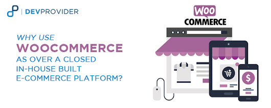 Why use woocommerce as over a closed in-house built e-commerce platform? DevProvider
