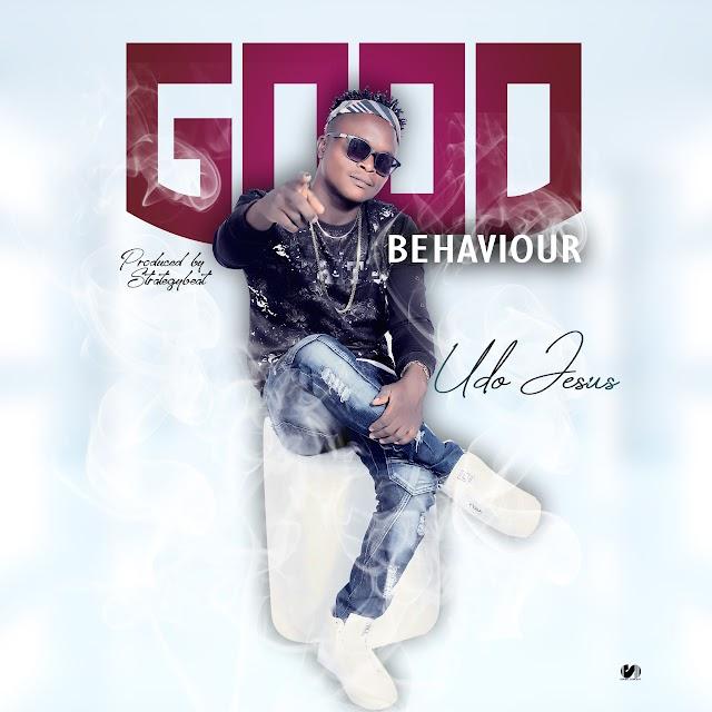 MUSIC: Udo Jesus - Good Behavior (Prod. Strategybeat)