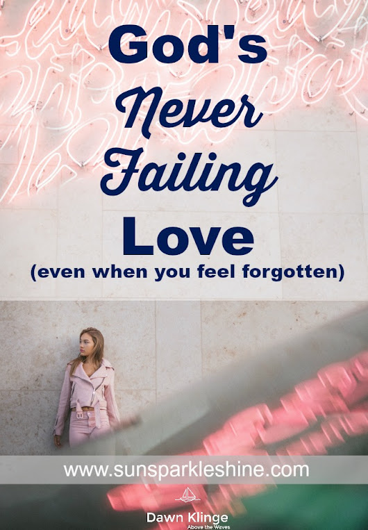 God's Never Failing Love (even when you feel forgotten)