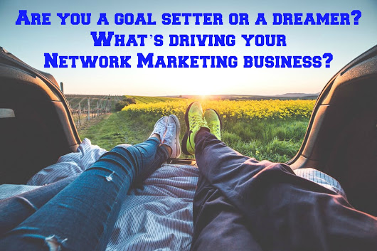Are you a goal setter or a dreamer? What's driving your MLM Business?